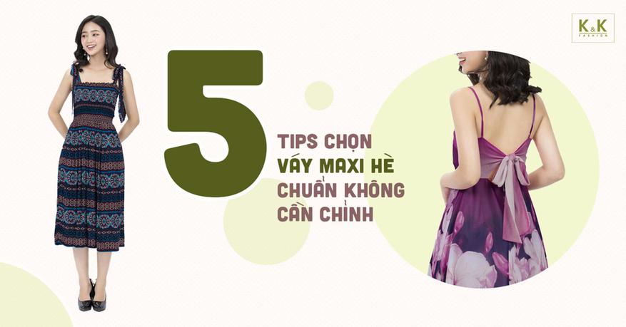 """5 tips chọn váy maxi hè """"chuẩn không cần chỉnh"""""""
